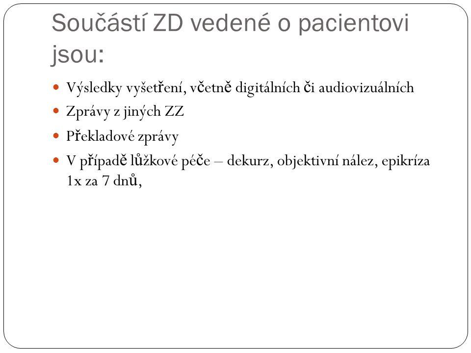 Součástí ZD vedené o pacientovi jsou: Výsledky vyšet ř ení, v č etn ě digitálních č i audiovizuálních Zprávy z jiných ZZ P ř ekladové zprávy V p ř ípa