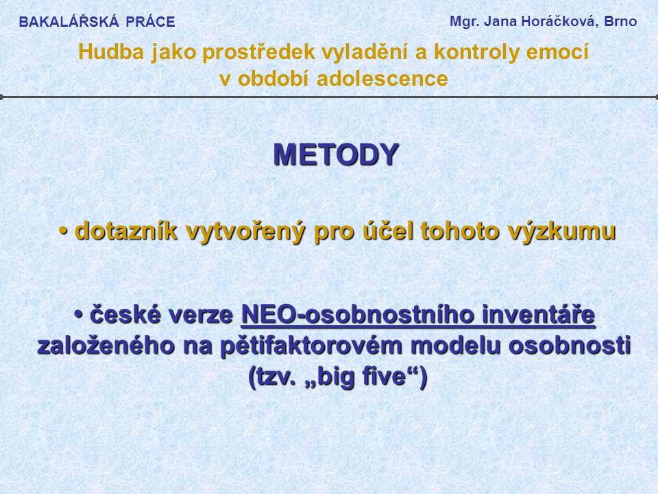METODY dotazník vytvořený pro účel tohoto výzkumu dotazník vytvořený pro účel tohoto výzkumu české verze NEO-osobnostního inventáře české verze NEO-osobnostního inventáře založeného na pětifaktorovém modelu osobnosti (tzv.