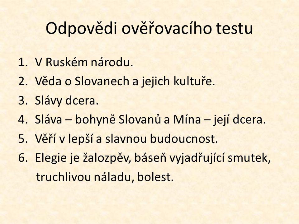 Odpovědi ověřovacího testu 1.V Ruském národu. 2.Věda o Slovanech a jejich kultuře.