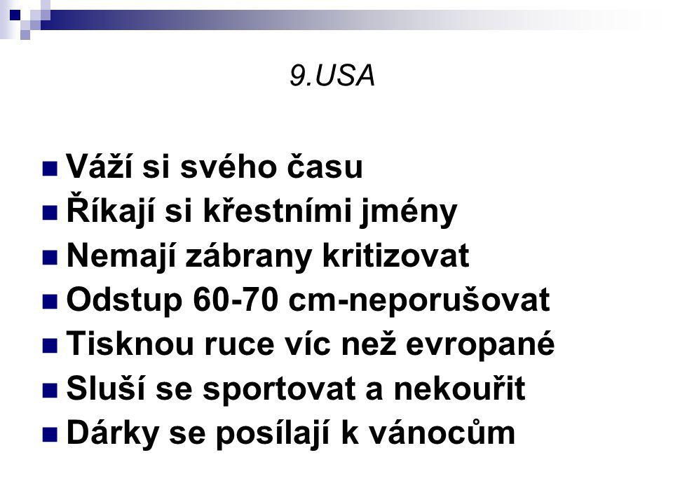 9.USA Váží si svého času Říkají si křestními jmény Nemají zábrany kritizovat Odstup 60-70 cm-neporušovat Tisknou ruce víc než evropané Sluší se sporto