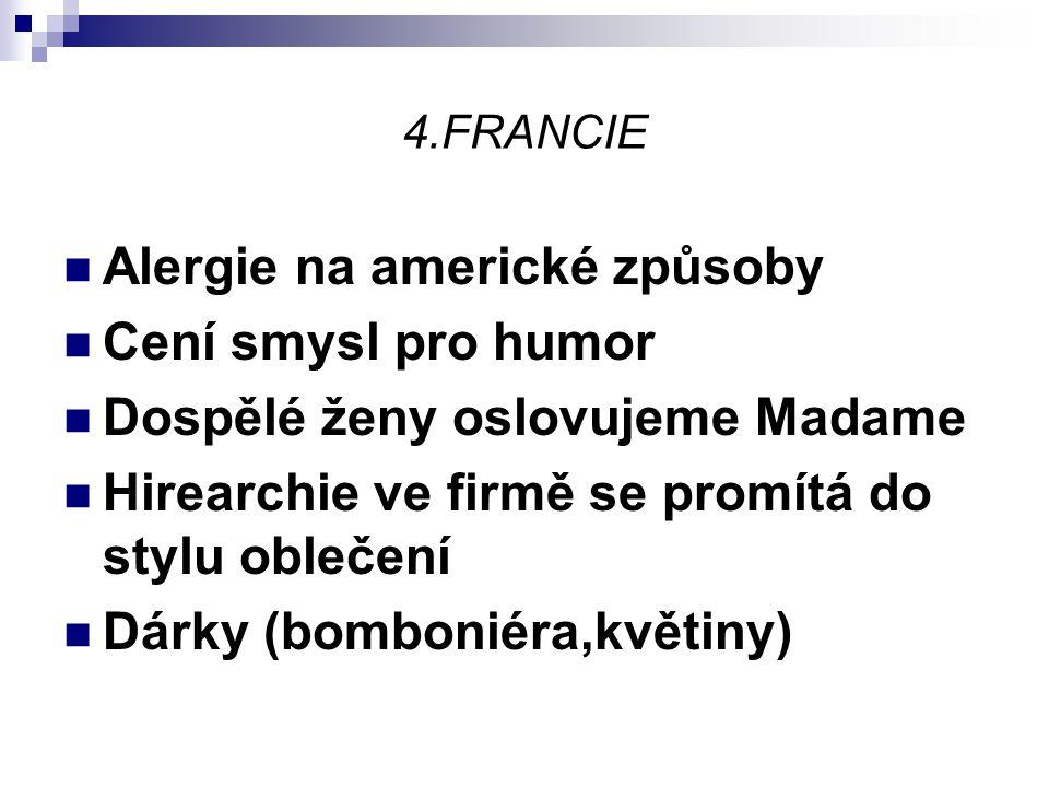 4.FRANCIE Alergie na americké způsoby Cení smysl pro humor Dospělé ženy oslovujeme Madame Hirearchie ve firmě se promítá do stylu oblečení Dárky (bomb