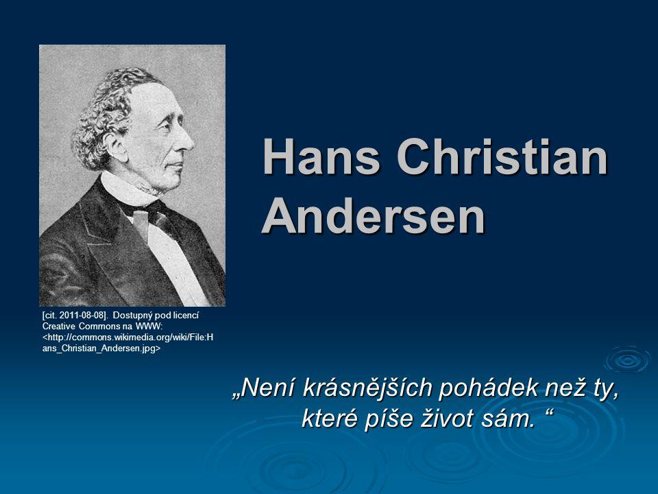 """Hans Christian Andersen """"Není krásnějších pohádek než ty, které píše život sám. """" [cit. 2011-08-08]. Dostupný pod licencí Creative Commons na WWW:"""