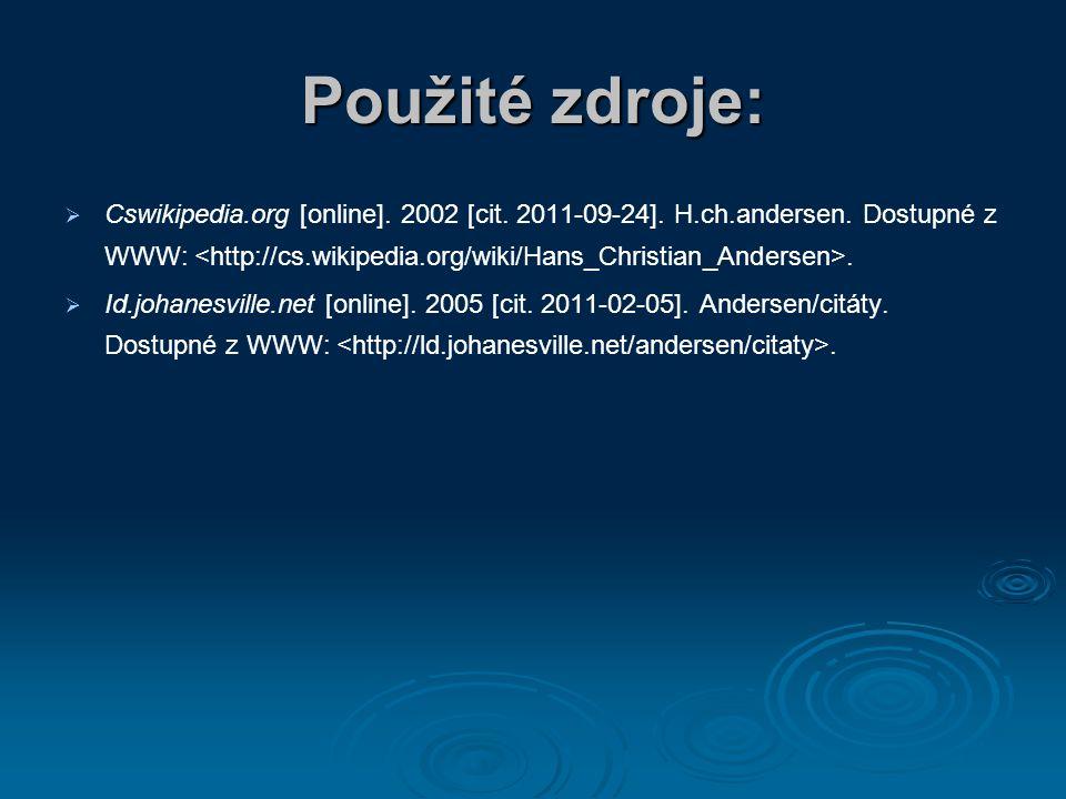Použité zdroje:   Cswikipedia.org [online]. 2002 [cit. 2011-09-24]. H.ch.andersen. Dostupné z WWW:.   Id.johanesville.net [online]. 2005 [cit. 201