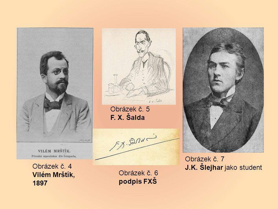 Obrázek č. 4 Vilém Mrštík, 1897 Obrázek č. 5 F. X.