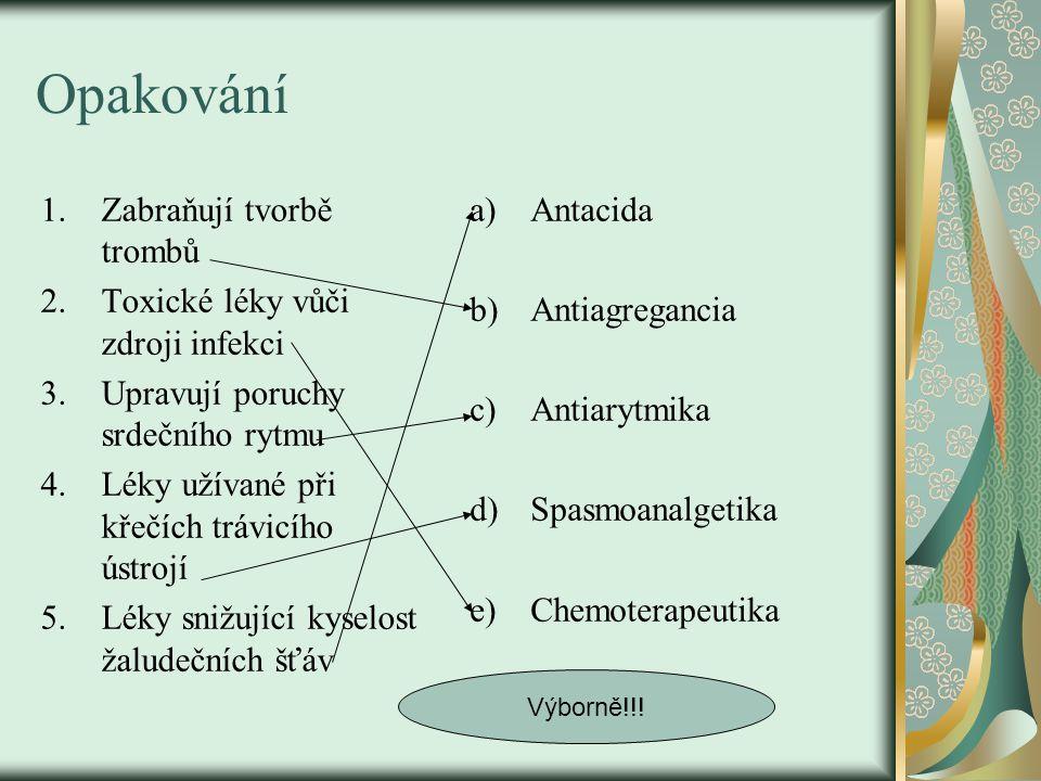 Opakování 1.Zabraňují tvorbě trombů 2.Toxické léky vůči zdroji infekci 3.Upravují poruchy srdečního rytmu 4.Léky užívané při křečích trávicího ústrojí