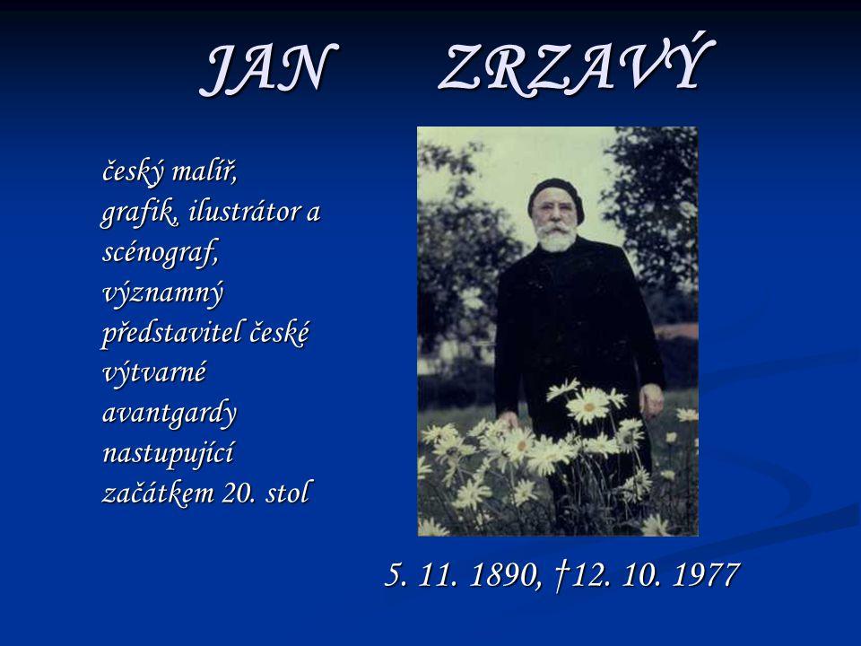 JAN ZRZAVÝ 5. 11. 1890, †12. 10. 1977 český malíř, grafik, ilustrátor a scénograf, významný představitel české výtvarné avantgardy nastupující začátke