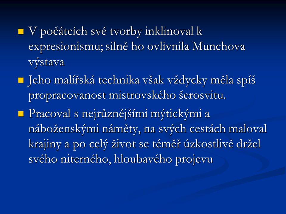 V počátcích své tvorby inklinoval k expresionismu; silně ho ovlivnila Munchova výstava V počátcích své tvorby inklinoval k expresionismu; silně ho ovlivnila Munchova výstava Jeho malířská technika však vždycky měla spíš propracovanost mistrovského šerosvitu.