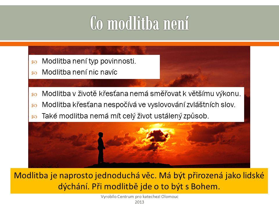 Vyrobilo Centrum pro katechezi Olomouc 2013  Modlitba není typ povinnosti.