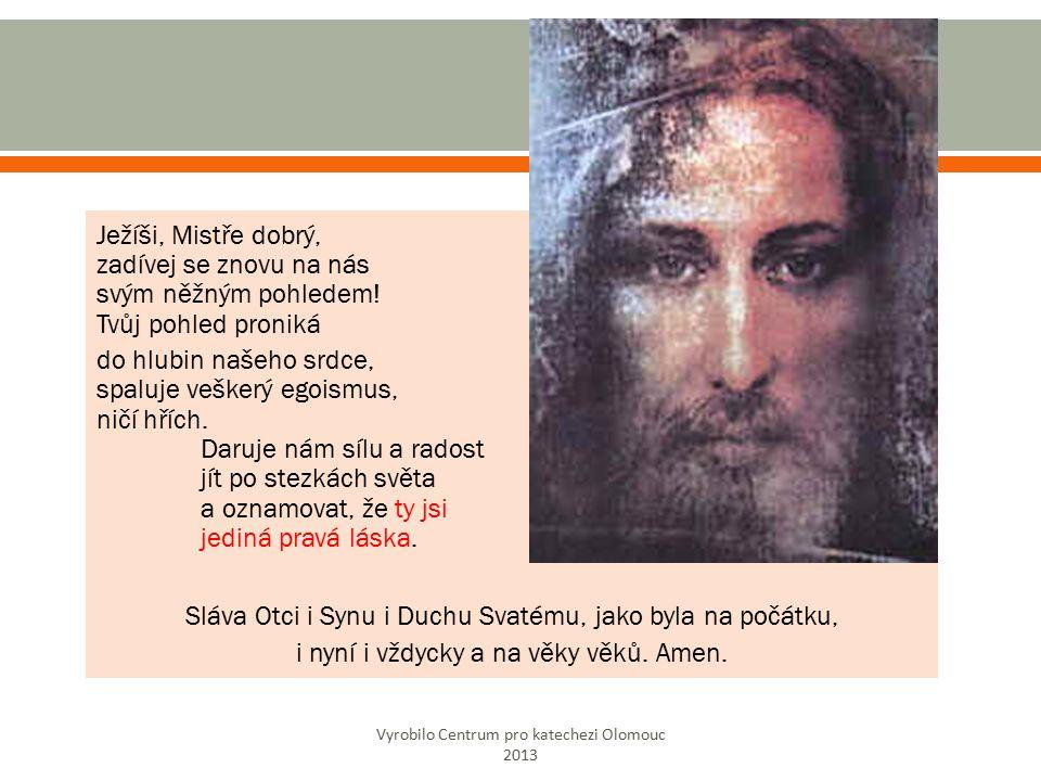 Ježíši, Mistře dobrý, zadívej se znovu na nás svým něžným pohledem.