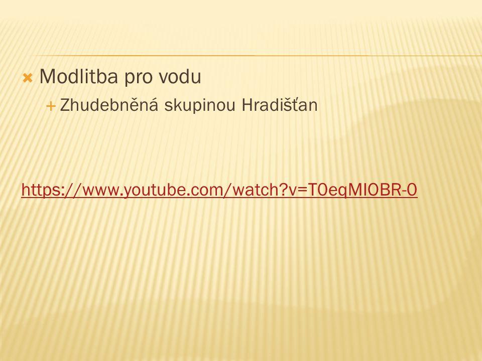  Modlitba pro vodu  Zhudebněná skupinou Hradišťan https://www.youtube.com/watch?v=T0eqMIOBR-0