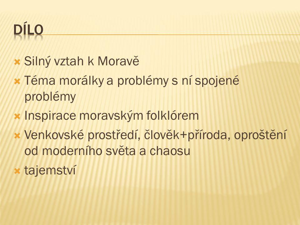  Silný vztah k Moravě  Téma morálky a problémy s ní spojené problémy  Inspirace moravským folklórem  Venkovské prostředí, člověk+příroda, oproštění od moderního světa a chaosu  tajemství