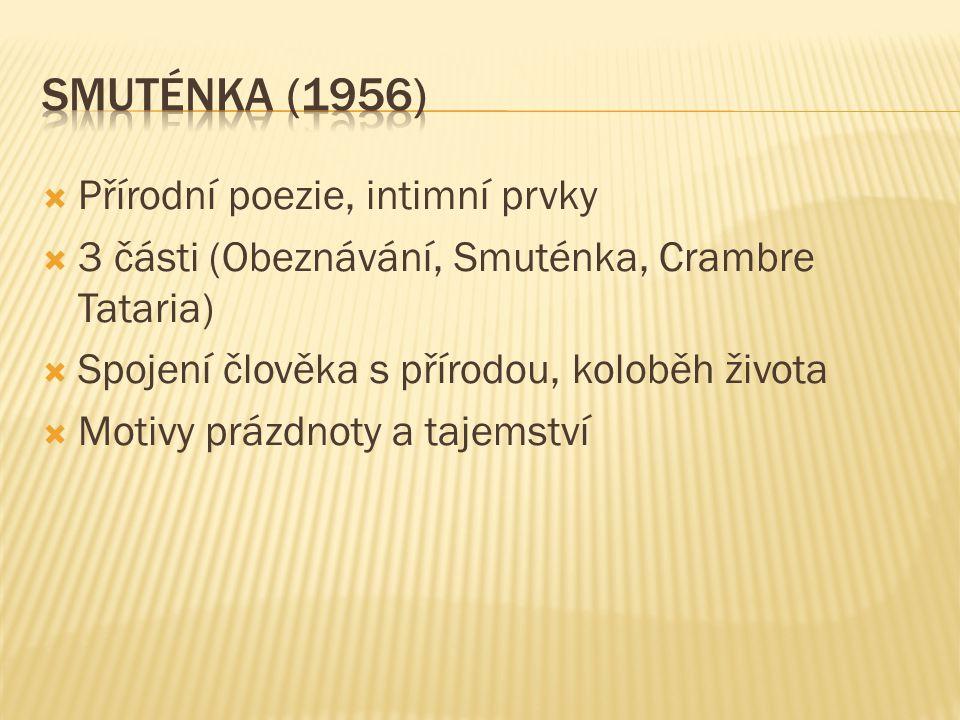  Přírodní poezie, intimní prvky  3 části (Obeznávání, Smuténka, Crambre Tataria)  Spojení člověka s přírodou, koloběh života  Motivy prázdnoty a t