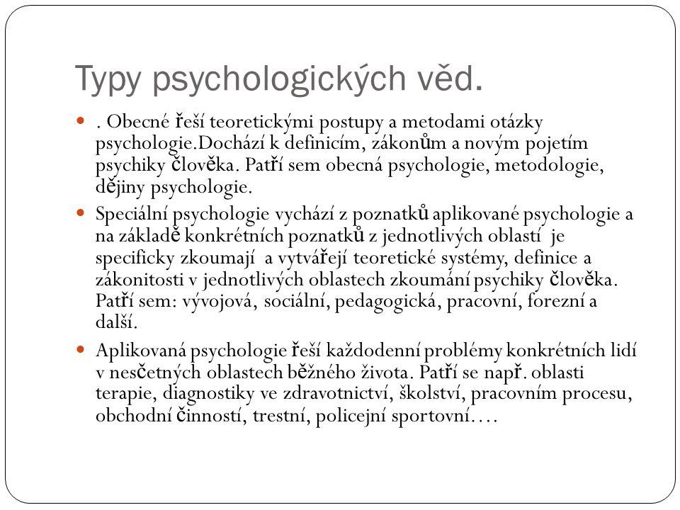Typy psychologických věd.. Obecné ř eší teoretickými postupy a metodami otázky psychologie.Dochází k definicím, zákon ů m a novým pojetím psychiky č l
