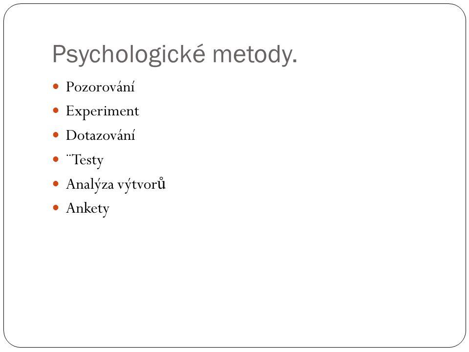 Psychologické metody. Pozorování Experiment Dotazování ¨Testy Analýza výtvor ů Ankety