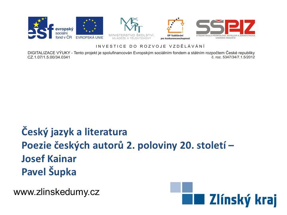 Český jazyk a literatura Poezie českých autorů 2. poloviny 20. století – Josef Kainar Pavel Šupka www.zlinskedumy.cz