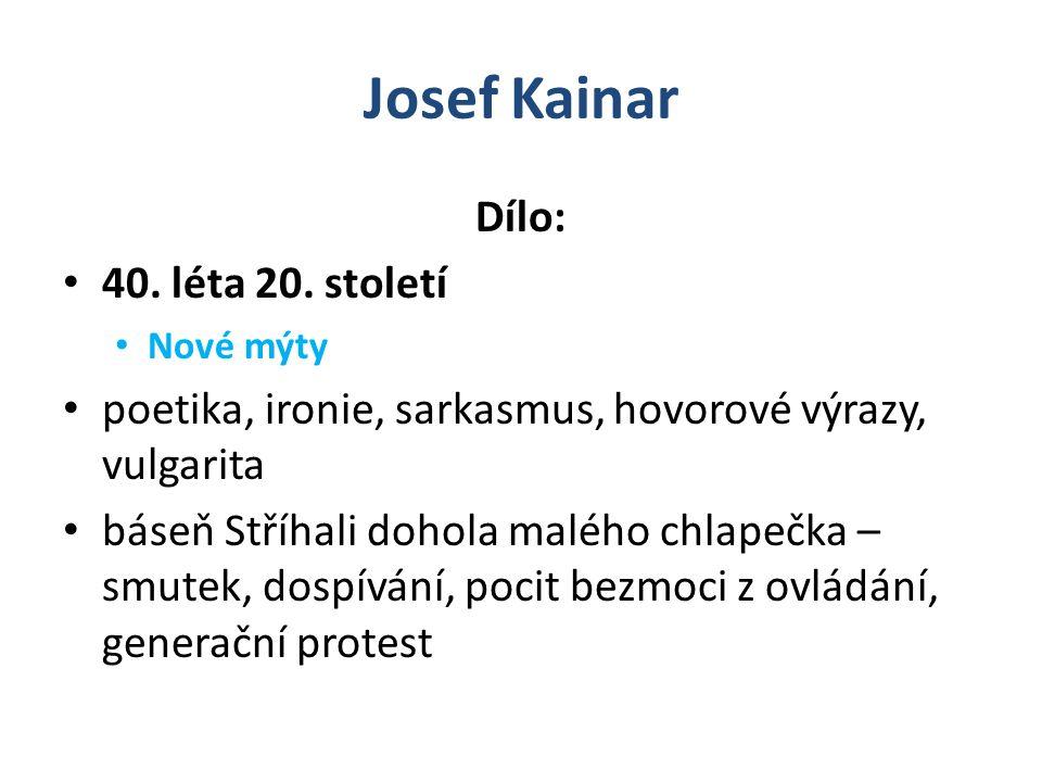 Josef Kainar Dílo: 40. léta 20. století Nové mýty poetika, ironie, sarkasmus, hovorové výrazy, vulgarita báseň Stříhali dohola malého chlapečka – smut