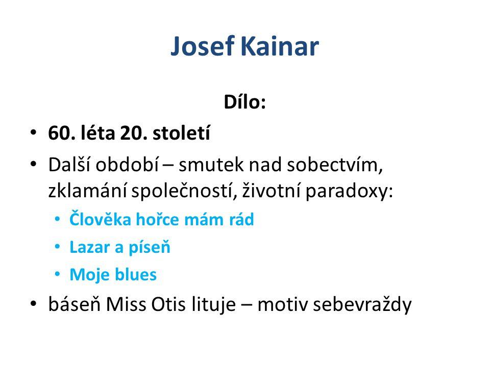 Josef Kainar Dílo: 60. léta 20. století Další období – smutek nad sobectvím, zklamání společností, životní paradoxy: Člověka hořce mám rád Lazar a pís