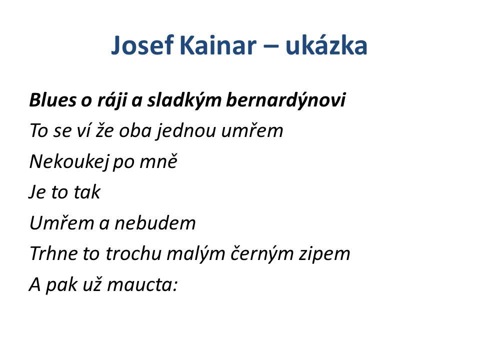 Josef Kainar – ukázka Květiny se s díkem odmítají Vař kávu Za to nemůžu Že oba jednou zhynem Jenomže pak – Pak budem lítat v ráji S takovým tlamkatým A sladkým bernardýnem