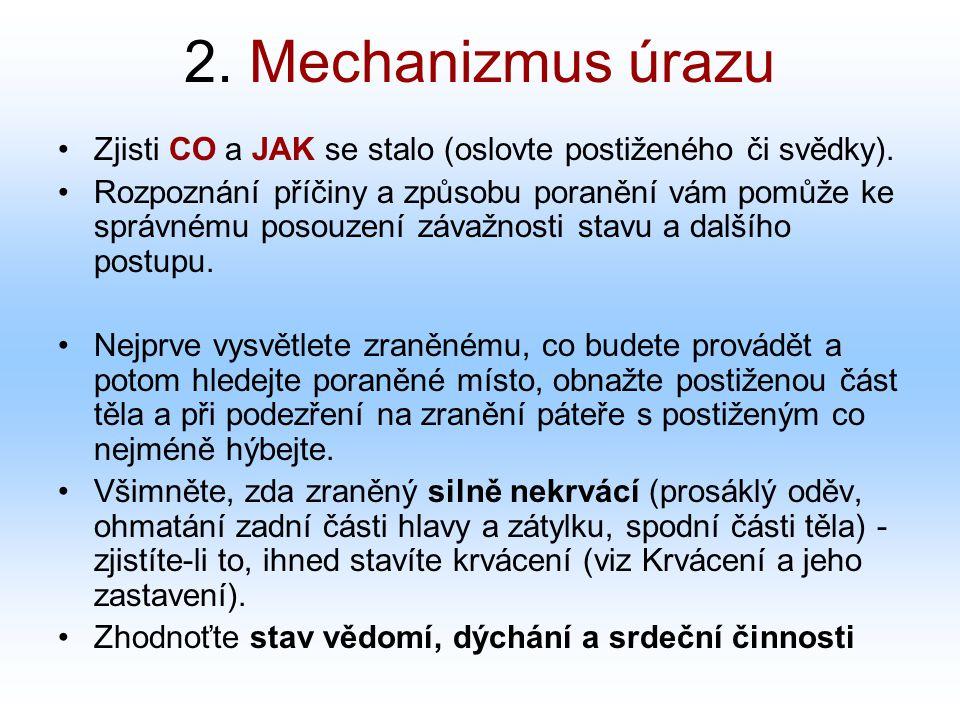 2. Mechanizmus úrazu Zjisti CO a JAK se stalo (oslovte postiženého či svědky). Rozpoznání příčiny a způsobu poranění vám pomůže ke správnému posouzení