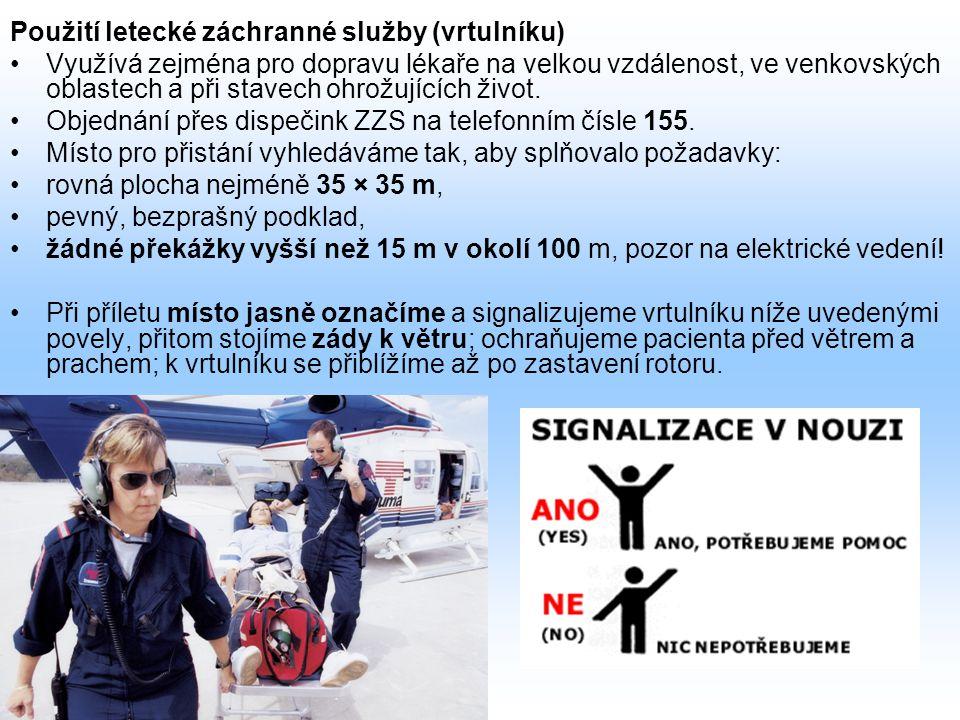 Použití letecké záchranné služby (vrtulníku) Využívá zejména pro dopravu lékaře na velkou vzdálenost, ve venkovských oblastech a při stavech ohrožujíc