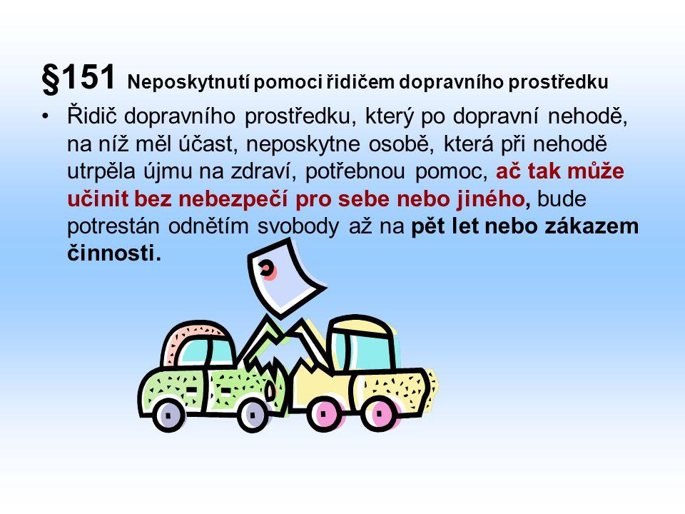 §151 Neposkytnutí pomoci řidičem dopravního prostředku Řidič dopravního prostředku, který po dopravní nehodě, na níž měl účast, neposkytne osobě, kter