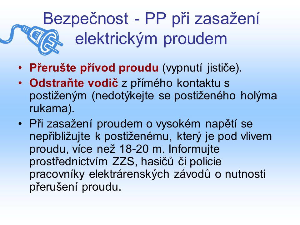 Bezpečnost - PP při zasažení elektrickým proudem Přerušte přívod proudu (vypnutí jističe). Odstraňte vodič z přímého kontaktu s postiženým (nedotýkejt