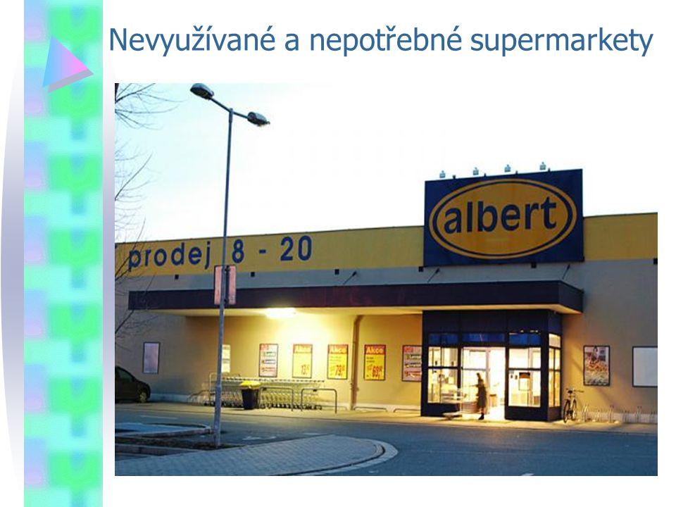 Nevyužívané a nepotřebné supermarkety