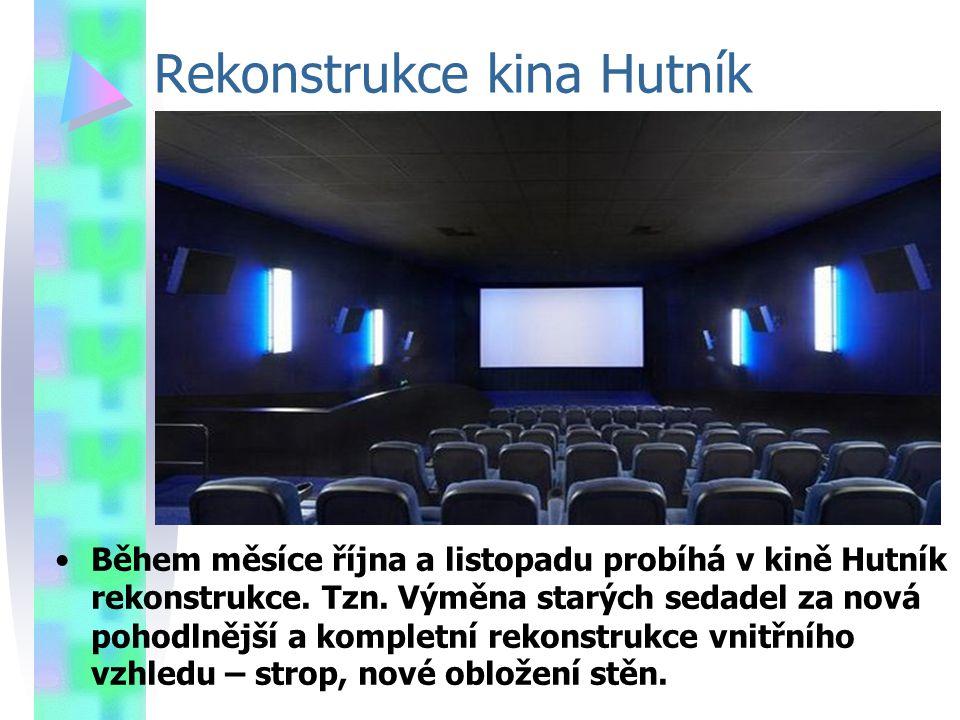 Rekonstrukce kina Hutník Během měsíce října a listopadu probíhá v kině Hutník rekonstrukce.