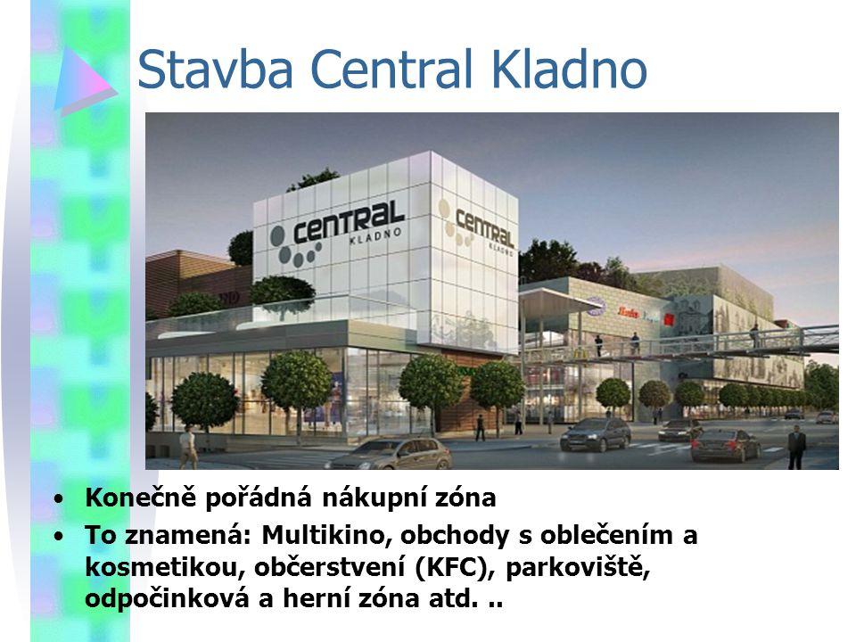 Stavba Central Kladno Konečně pořádná nákupní zóna To znamená: Multikino, obchody s oblečením a kosmetikou, občerstvení (KFC), parkoviště, odpočinková a herní zóna atd...