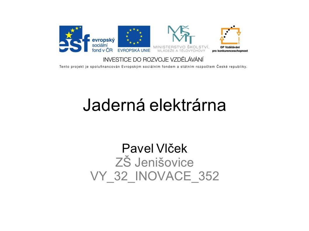 Jaderná elektrárna Pavel Vlček ZŠ Jenišovice VY_32_INOVACE_352