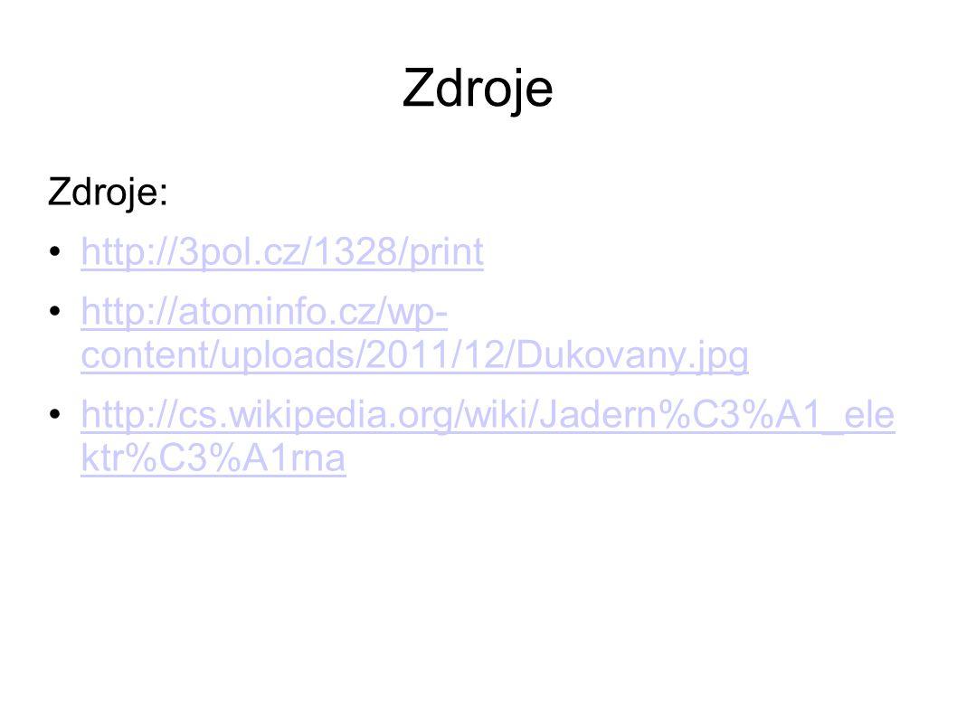 Zdroje Zdroje: http://3pol.cz/1328/print http://atominfo.cz/wp- content/uploads/2011/12/Dukovany.jpghttp://atominfo.cz/wp- content/uploads/2011/12/Duk