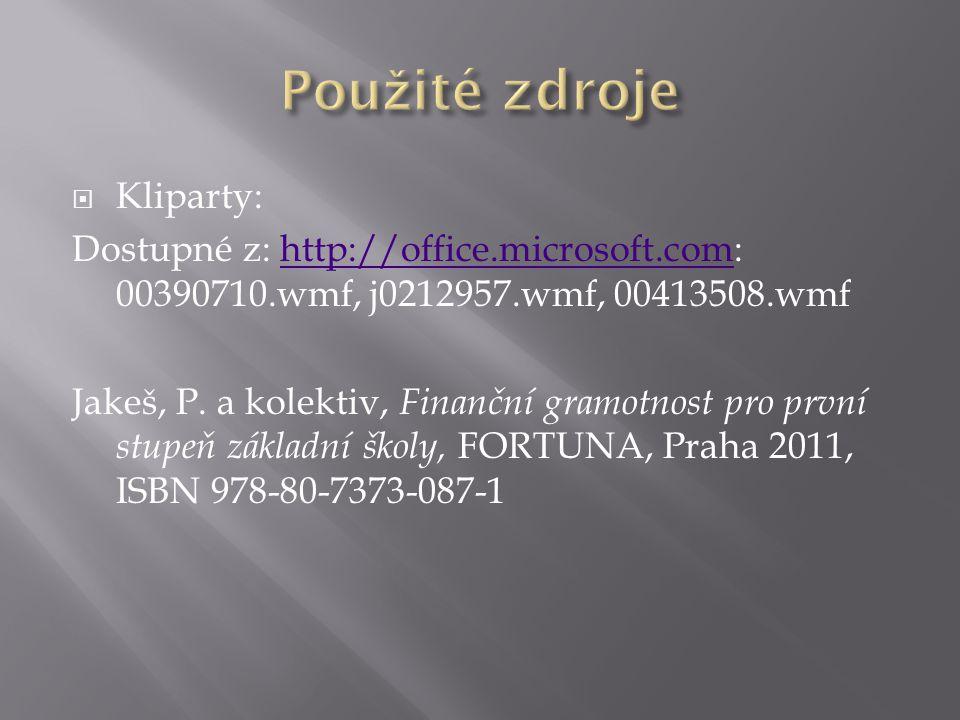  Kliparty: Dostupné z: http://office.microsoft.com: 00390710.wmf, j0212957.wmf, 00413508.wmfhttp://office.microsoft.com Jakeš, P.