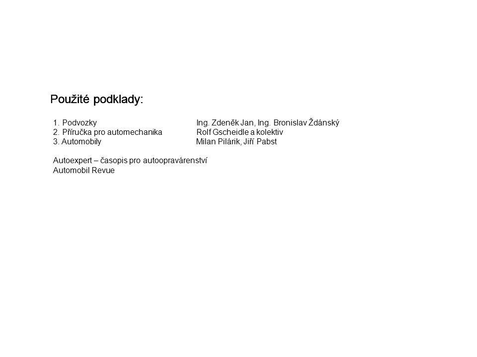 Použité podklady: 1. PodvozkyIng. Zdeněk Jan, Ing. Bronislav Ždánský 2. Příručka pro automechanika Rolf Gscheidle a kolektiv 3. AutomobilyMilan Pilári