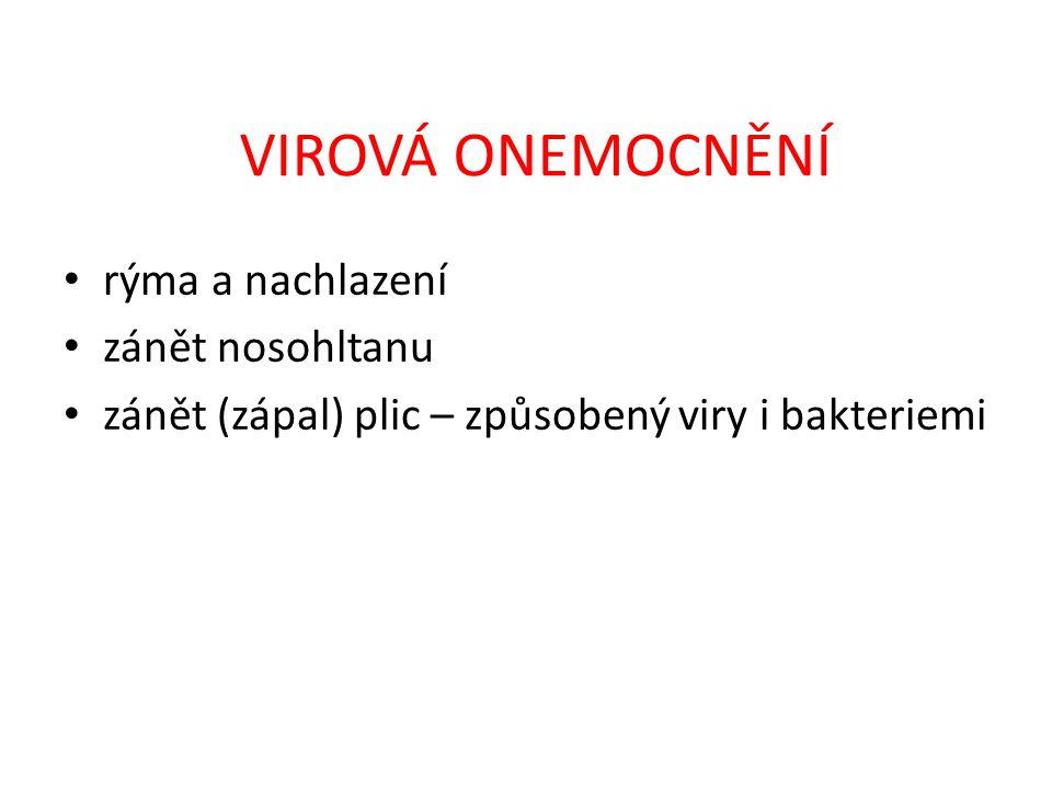 VIROVÁ ONEMOCNĚNÍ rýma a nachlazení zánět nosohltanu zánět (zápal) plic – způsobený viry i bakteriemi