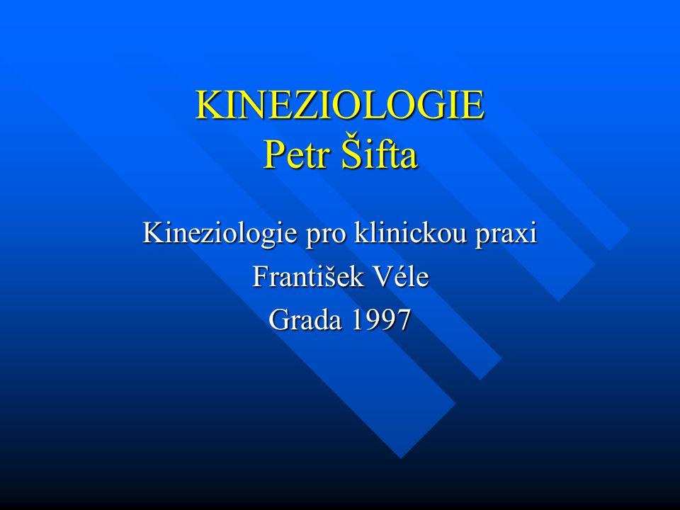 KINEZIOLOGIE Petr Šifta Kineziologie pro klinickou praxi František Véle Grada 1997