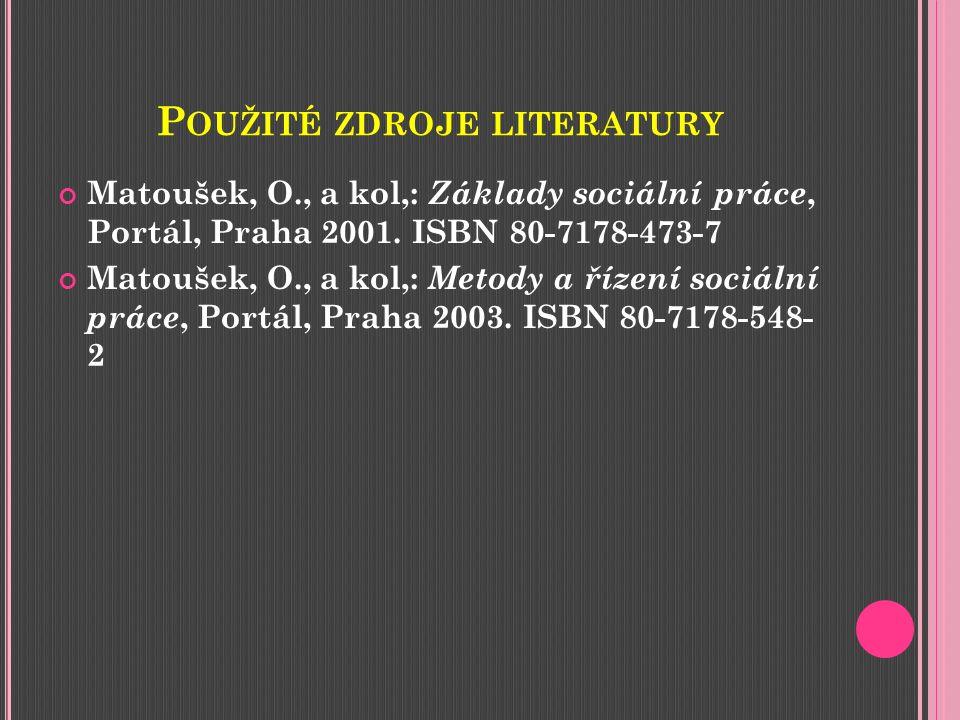 P OUŽITÉ ZDROJE LITERATURY Matoušek, O., a kol,: Základy sociální práce, Portál, Praha 2001.