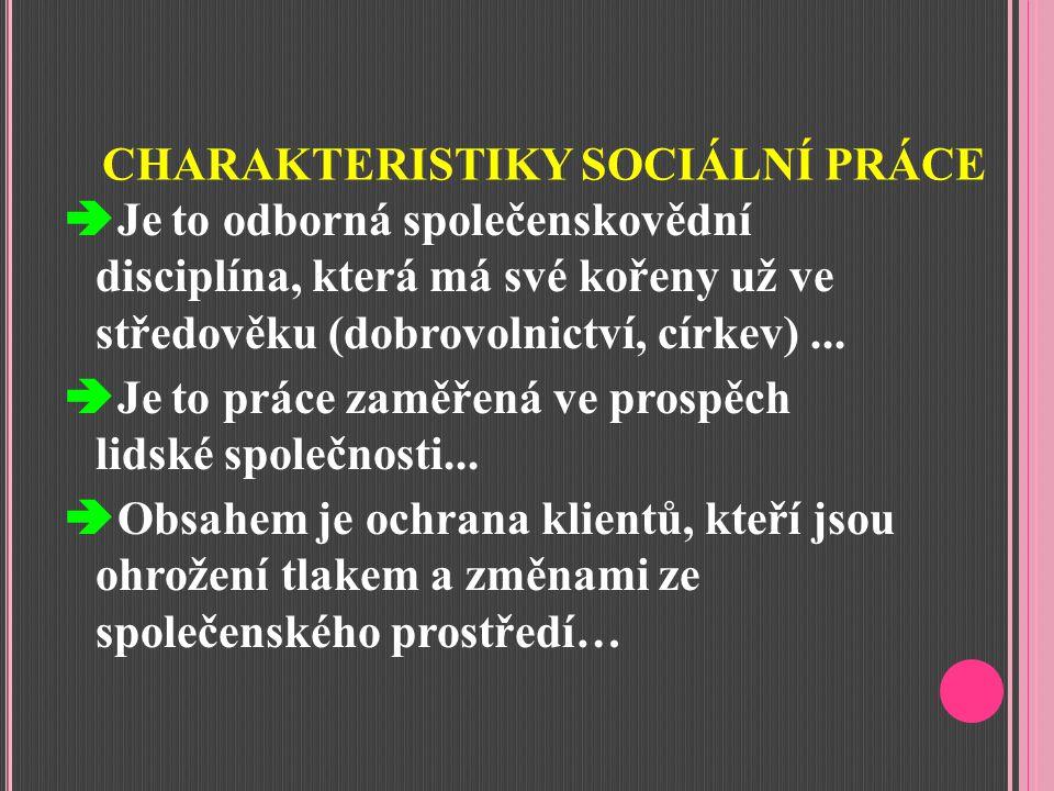 CHARAKTERISTIKY SOCIÁLNÍ PRÁCE  Je to odborná společenskovědní disciplína, která má své kořeny už ve středověku (dobrovolnictví, církev)...