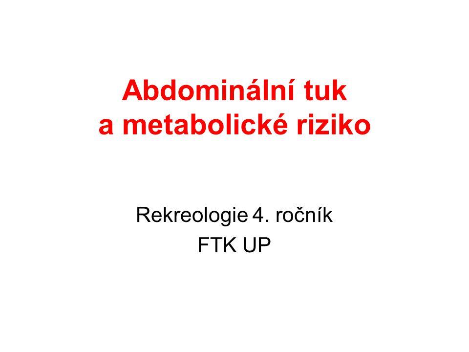 Abdominální tuk a metabolické riziko Rekreologie 4. ročník FTK UP