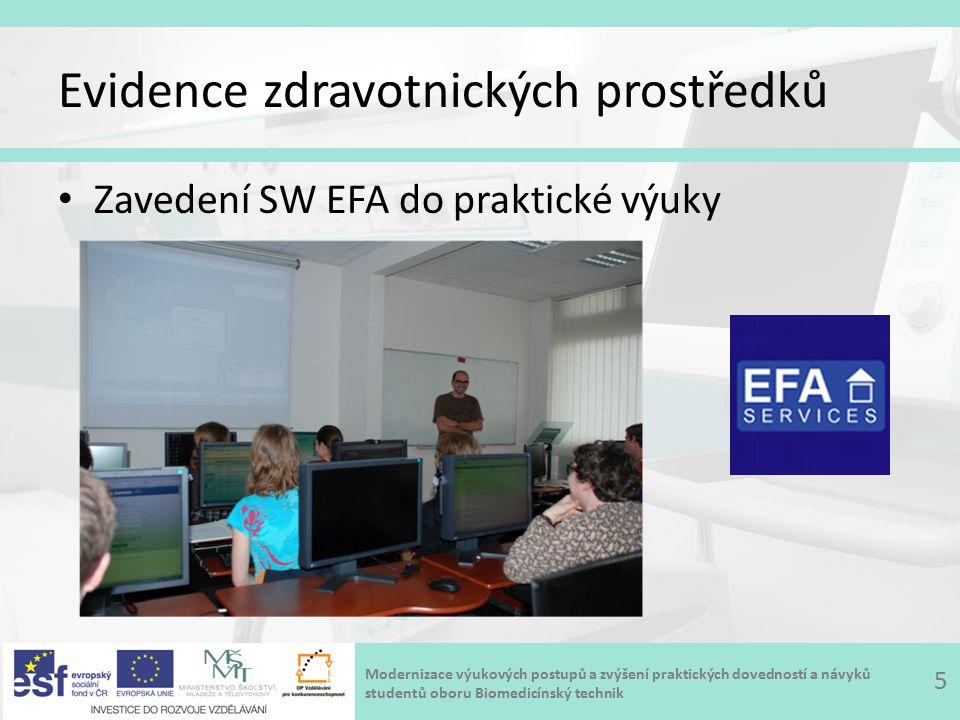 Modernizace výukových postupů a zvýšení praktických dovedností a návyků studentů oboru Biomedicínský technik Evidence zdravotnických prostředků Zavedení SW EFA do praktické výuky 5