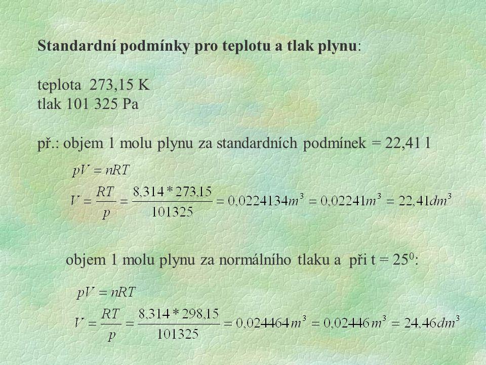 Standardní podmínky pro teplotu a tlak plynu: teplota 273,15 K tlak 101 325 Pa př.: objem 1 molu plynu za standardních podmínek = 22,41 l objem 1 molu