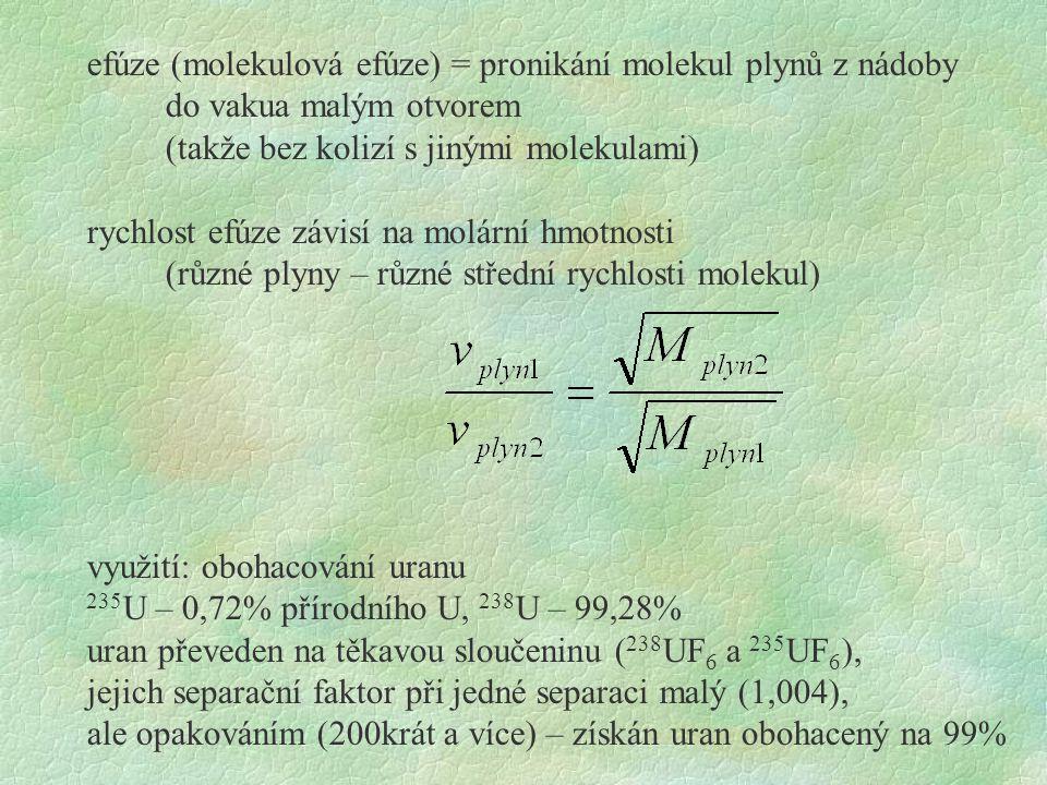 efúze (molekulová efúze) = pronikání molekul plynů z nádoby do vakua malým otvorem (takže bez kolizí s jinými molekulami) rychlost efúze závisí na mol