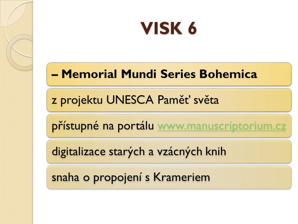 VISK 6 – Memorial Mundi Series Bohemicaz projektu UNESCA Paměť světapřístupné na portálu www.manuscriptorium.czwww.manuscriptorium.czdigitalizace starých a vzácných knihsnaha o propojení s Krameriem