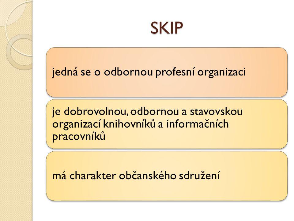SKIP jedná se o odbornou profesní organizaci je dobrovolnou, odbornou a stavovskou organizací knihovníků a informačních pracovníků má charakter občanského sdružení