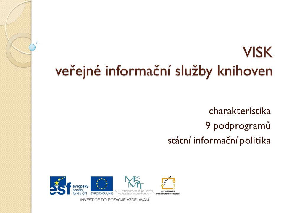 VISK veřejné informační služby knihoven charakteristika 9 podprogramů státní informační politika