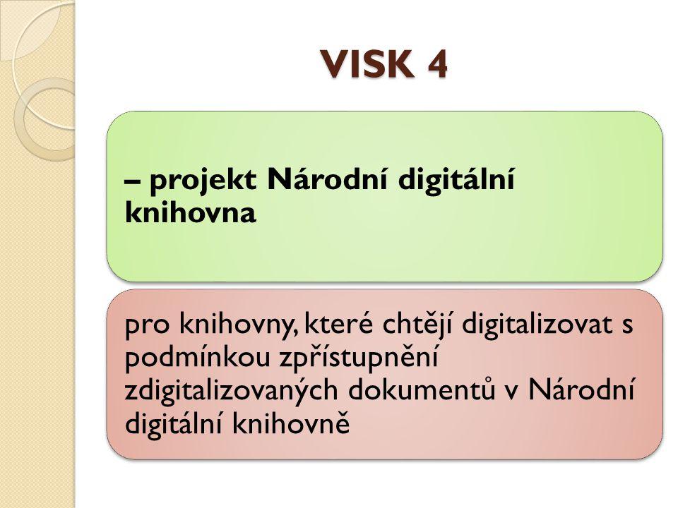 VISK 4 – projekt Národní digitální knihovna pro knihovny, které chtějí digitalizovat s podmínkou zpřístupnění zdigitalizovaných dokumentů v Národní digitální knihovně