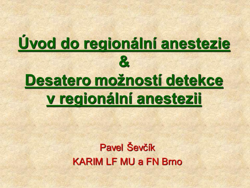 Úvod do regionální anestezie & Desatero možností detekce v regionální anestezii Pavel Ševčík KARIM LF MU a FN Brno