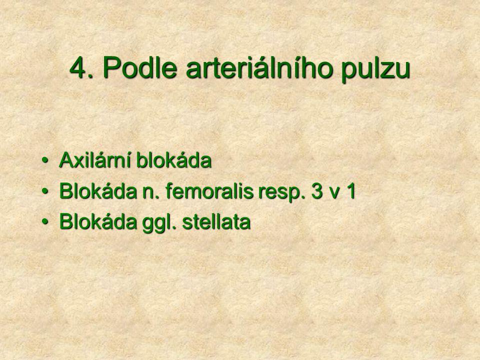 4.Podle arteriálního pulzu Axilární blokádaAxilární blokáda Blokáda n.