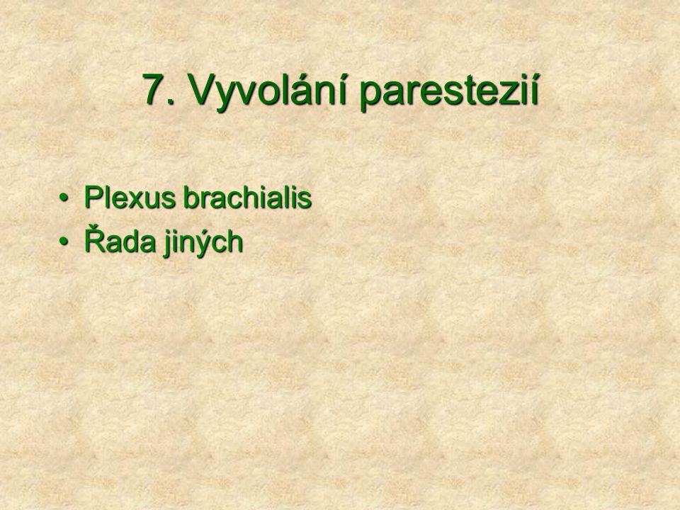 7. Vyvolání parestezií Plexus brachialisPlexus brachialis Řada jinýchŘada jiných