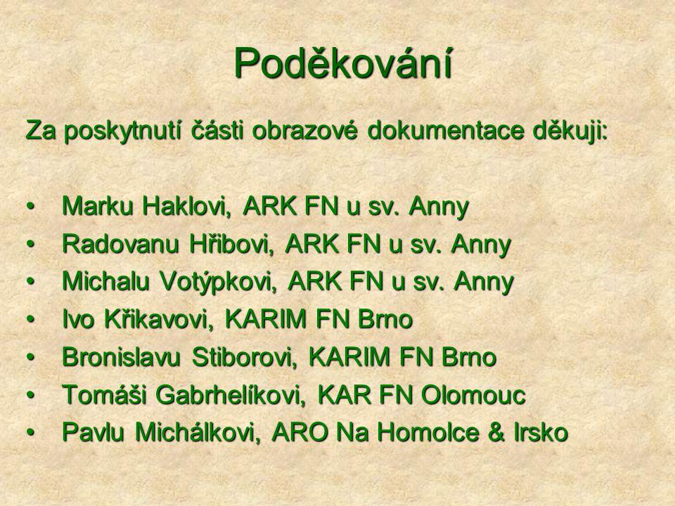 Poděkování Za poskytnutí části obrazové dokumentace děkuji: Marku Haklovi, ARK FN u sv.