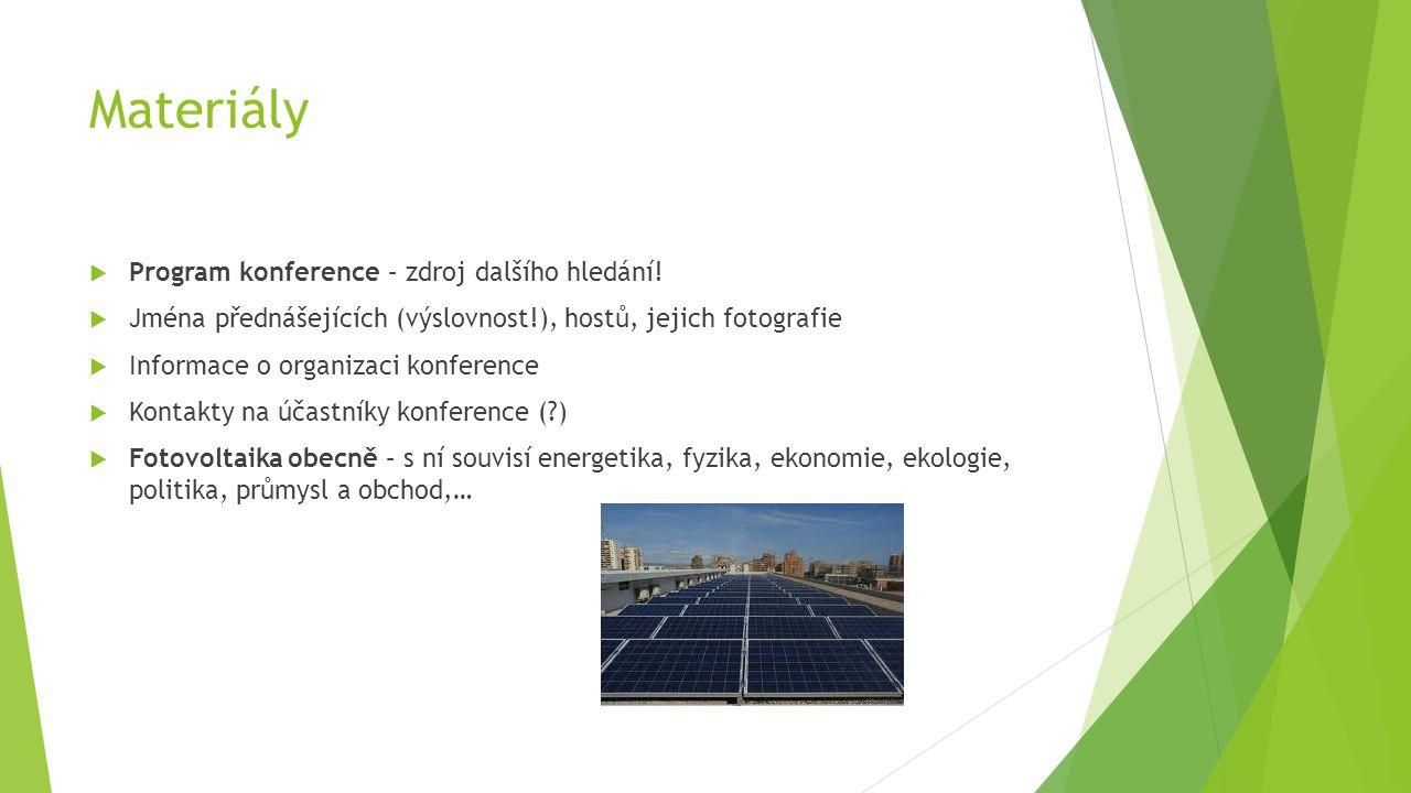 Internetové zdroje  Odborné a popularizační články o fotovoltaice obecně  Wiki velmi názorná pro úplný základ  Akademie věd ČR (Fyzikální ústav), VUT Brno, odborné články v Aj i Čj  Postoje odborníků
